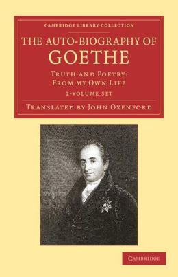 The Auto-Biography of Goethe 2 Volume Set: Truth and Poetry: From my Own Life