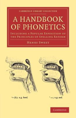 A Handbook of Phonetics: Including a Popular Exposition of the Principles of Spelling Reform
