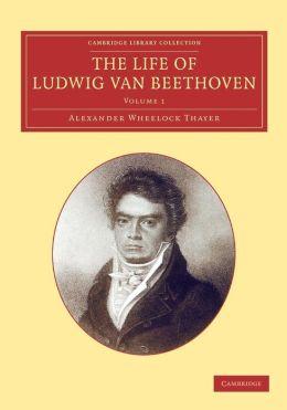 The Life of Ludwig van Beethoven: Volume 1