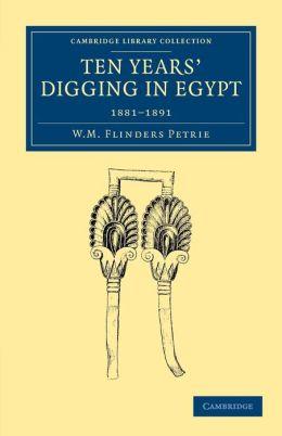 Ten Years' Digging in Egypt: 1881?1891