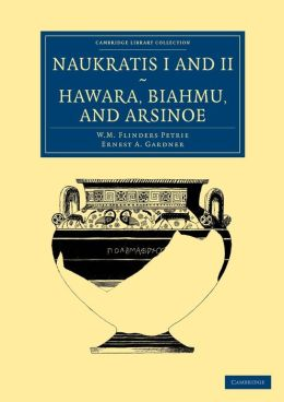Naukratis I and II, Hawara, Biahmu, and Arsinoe