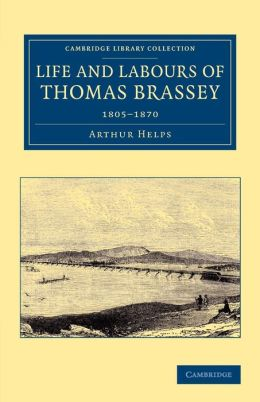 Life and Labours of Thomas Brassey: 1805-1870
