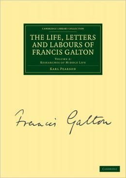 The Life, Letters and Labours of Francis Galton, Volume 2: Researches of Middle Life
