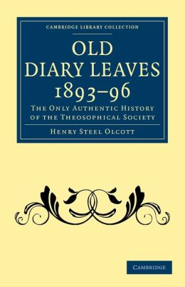 Old Diary Leaves 1893-6: The Only Authentic History of the Theosophical Society
