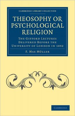 Theosophy or Psychological Religion: The Gifford Lectures Delivered before the University of London in 1892