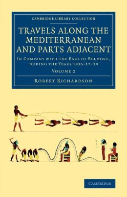 Travels along the Mediterranean and Parts Adjacent: In Company with the Earl of Belmore, during the Years 1816?17?18
