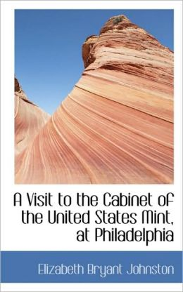 A Visit To The Cabinet Of The United States Mint, At Philadelphia