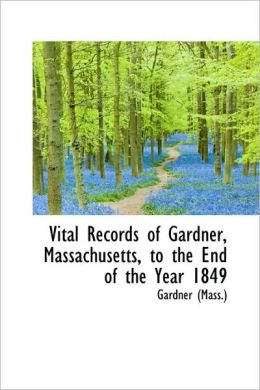 Vital Records Of Gardner, Massachusetts, To The End Of The Year 1849