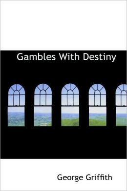 Gambles with Destiny
