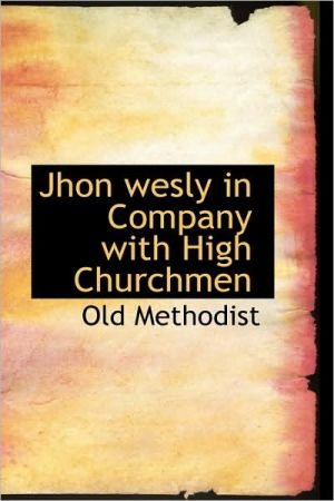 Jhon Wesly in Company with High Churchmen