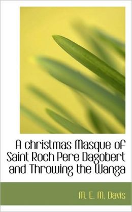 A Christmas Masque Of Saint Roch Pere Dagobert And Throwing The Wanga