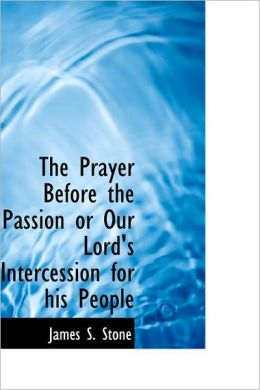 Prayer Before the Passion or Our Lord's Intercession for His People