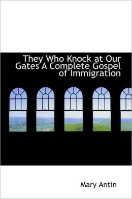 They Who Knock at Our Gates a Complete Gospel of Immigration
