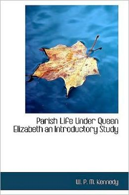 Parish Life Under Queen Elizabeth an Introductory Study
