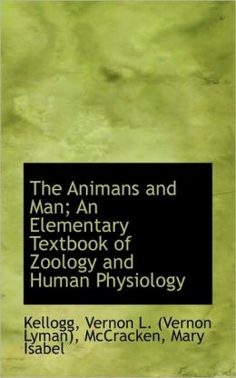 The Animans And Man; An Elementary Textbook Of Zoology And Human Physiology