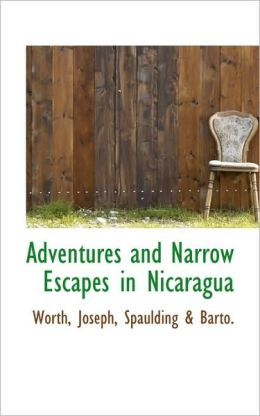 Adventures And Narrow Escapes In Nicaragua