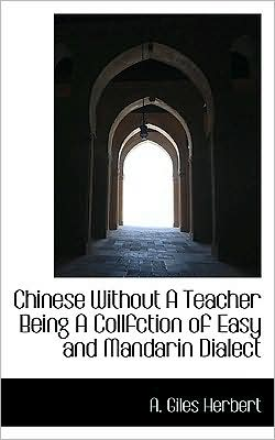 Chinese Without A Teacher Being A Collfction Of Easy And Mandarin Dialect