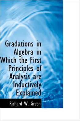 Gradations in Algebra in Which the First Principles of Analysis Are Inductively Explained