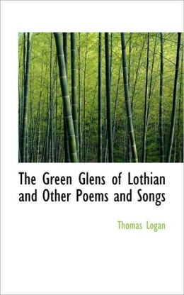 The Green Glens of Lothian and Other Poems and Songs