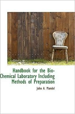 Handbook for the Bio-Chemical Laboratory Including Methods of Preparation