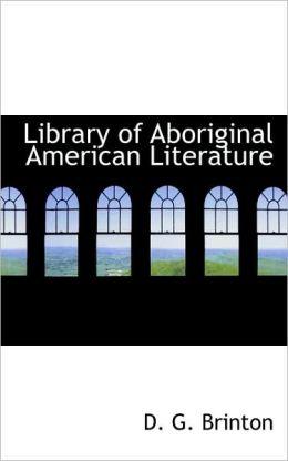 Library Of Aboriginal American Literature