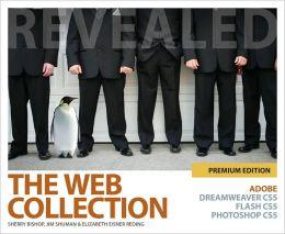 The Web Collection Revealed Premium Edition: Adobe Dreamweaver CS5, Flash CS5 and Photoshop CS5