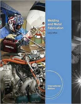 Welding and Metal Fabrication. Larry F. Jeffus, Robert H. Burris