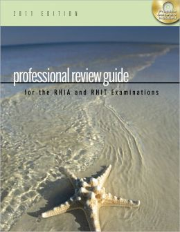 Professional Review Guide for the RHIA and RHIT Examinations, 2011 Edition