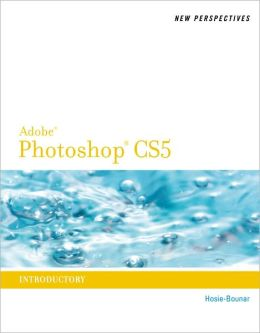 New Perspectives on Photoshop CS5: Introductory