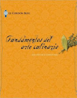 Le Cordon Bleu Cuisine Foundations, Spanish Edition