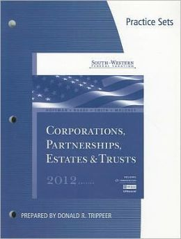 Practice Sets for Hoffman/Raabe/Smith/Maloney's South-Western Federal Taxation 2012: Corporations, Partnerships, Estates and Trusts, 35th