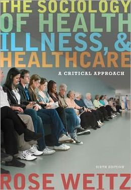 The Sociology of Health, Illness, and Health Care: A Critical Approach Rose Weitz