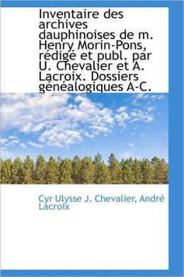 Inventaire Des Archives Dauphinoises De M. Henry Morin-Pons, Redige Et Publ. Par U. Chevalier Et A.