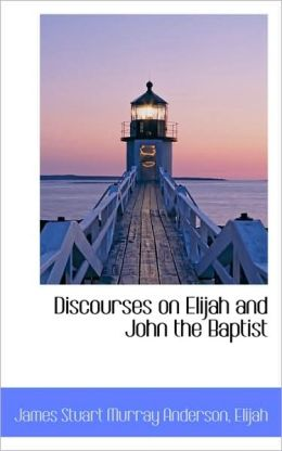 Discourses On Elijah And John The Baptist
