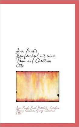 Jean Paul's Briefwechsel Mit Seiner Frau And Christian Otto