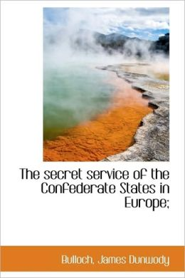 The Secret Service Of The Confederate States In Europe;