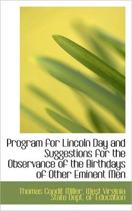 Program For Lincoln Day And Suggestions For The Observance Of The Birthdays Of Other Eminent Men