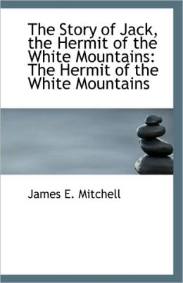 The Story Of Jack, The Hermit Of The White Mountains