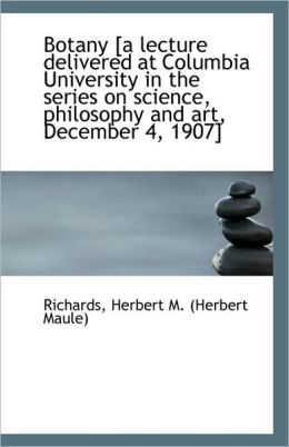 Botany [A Lecture Delivered At Columbia University In The Series On Science, Philosophy And Art, Dec
