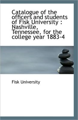 Catalogue Of The Officers And Students Of Fisk University