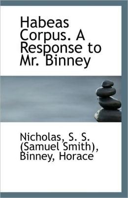 Habeas Corpus. A Response To Mr. Binney