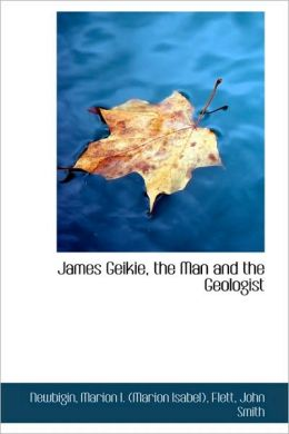James Geikie, The Man And The Geologist