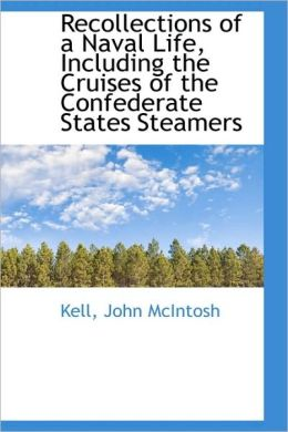 Recollections Of A Naval Life, Including The Cruises Of The Confederate States Steamers