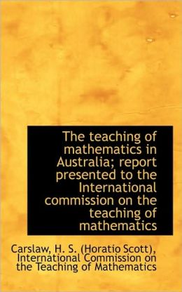 The Teaching Of Mathematics In Australia; Report Presented To The International Commission On The Te