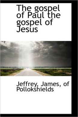 The Gospel Of Paul The Gospel Of Jesus