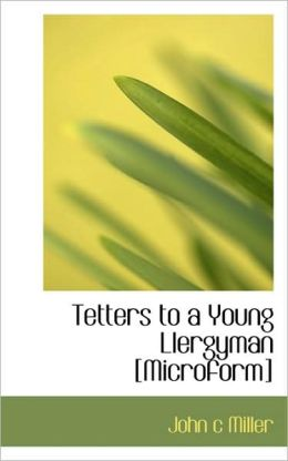 Tetters to a Young Llergyman [Microform]
