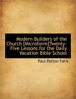 Modern Builders of the Church [Microform]twenty-Five Lessons for the Daily Vacation Bible School