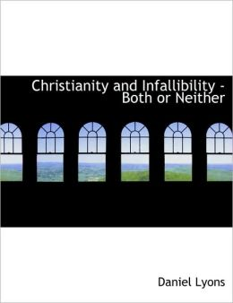 Christianity And Infallibility - Both Or Neither