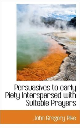 Persuasives To Early Piety Interspersed With Suitable Prayers