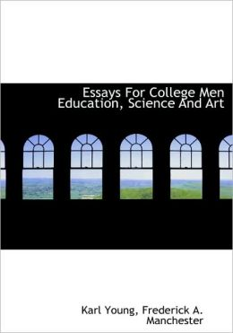 Essays For College Men Education, Science And Art
